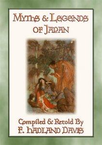 MYTHS & LEGENDS OF JAPAN - over 200 Myths, Legends and Tales from Ancient Nippon
