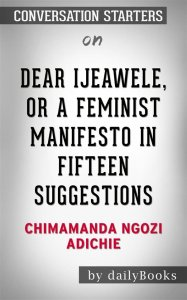 Dear Ijeawele, or A Feminist Manifesto in Fifteen Suggestions: by Chimamanda Ngozi Adichie | Conversation Starters