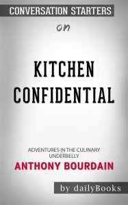Kitchen Confidential: Adventures in the Culinary Underbelly by Anthony Bourdain | Conversation Starters