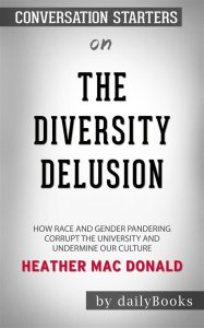 The Diversity Delusion: How Race and Gender Pandering Corrupt the University and Undermine Our Culture by Heather Mac Donald | Conversation Starters