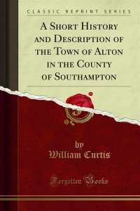 A Short History and Description of the Town of Alton in the County of Southampton