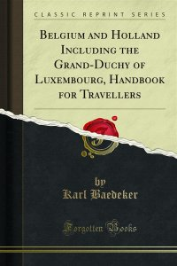 Belgium and Holland Including the Grand-Duchy of Luxembourg, Handbook for Travellers