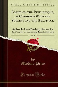 Essays on the Picturesque, as Compared With the Sublime and the Beautiful