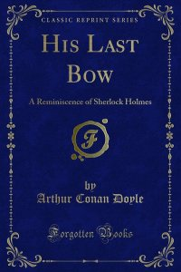 His Last Bow a Reminiscence of Sherlock Holmes