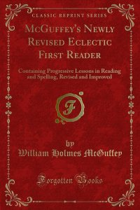 McGuffey's Newly Revised Eclectic First Reader