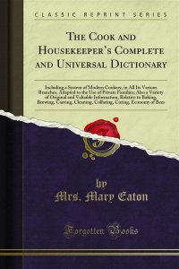 The Cook and Housekeeper's Complete and Universal Dictionary