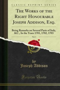 The Works of the Right Honourable Joseph Addison, Esq.