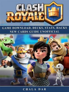 Clash Royale Game Download, Decks, Stats, Hacks New Cards Guide Unofficial