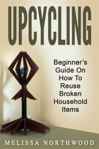 Upcycling: Beginner's Guide On How To Reuse Broken Household Items